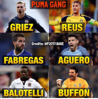 These Beasts are all sponsored by Puma 🔥 Who's the best Puma Athlete? 👇 Double Tap & Follow me @footy.base for more! ❤️: PUMA GANG  GRIEZ  REUS  Credits: @FOOTYBASE  FABREGAS  AGUERO  KHAMA  BALOTELLI  BUFFON  Base These Beasts are all sponsored by Puma 🔥 Who's the best Puma Athlete? 👇 Double Tap & Follow me @footy.base for more! ❤️
