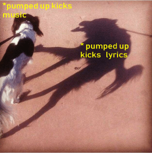 pumped: pumped up kicks  music  pumped up  kicks lyrics
