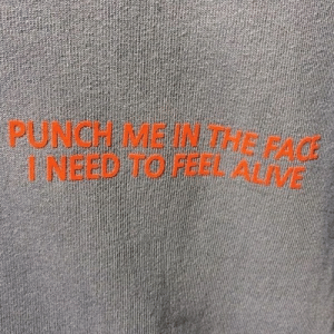Alive, Fac, and Feel: PUNCH ME IN THE FAC  NEED TO FEEL  ALIVE