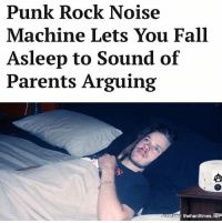 """""""Our soundscape re-creates what so many of us fell asleep to in our early development: bickering, sobbing, thrown objects, and approaching police sirens, to name a few."""": Punk Rock Noise  Machine Lets You Fall  Asleep to Sound of  Parents Arguing  Story: thehardtimes.net """"Our soundscape re-creates what so many of us fell asleep to in our early development: bickering, sobbing, thrown objects, and approaching police sirens, to name a few."""""""