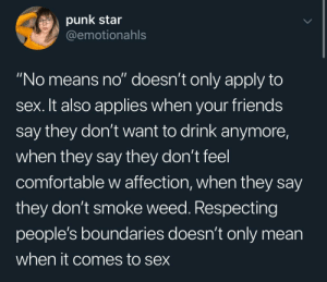 "Important to remember: punk star  @emotionahls  ""No means no"" doesn't only apply to  sex. It also applies when your friends  say they don't want to drink anymore,  when they say they don't feel  comfortable w affection, when they say  they don't smoke weed. Respecting  people's boundaries doesn't only mean  when it comes to sex Important to remember"