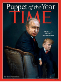 Now that the CIA has confirmed Putin's election interference, this should have been Time Magazine's cover...: Puppet of the Year  DONALD  TRUMP  TRAITOR IN CHIEF Now that the CIA has confirmed Putin's election interference, this should have been Time Magazine's cover...