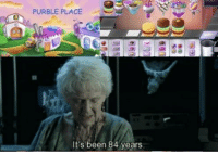 PURBLE PLACE It's Been 84 Years | Been Meme on ME.ME
