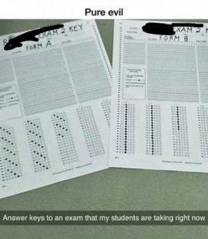 laughoutloud-club:  This Teacher Shows No Remorse: Pure evil  M2 KEY  Answer keys to an exam that my students are taking right now laughoutloud-club:  This Teacher Shows No Remorse
