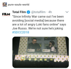 "Social Media, Infinity, and World: pure-souls-world  Total Film@totalfilm 4h  ""Since Infinity War came out l've been  avoiding [social media] because there  are a lot of angry Loki fans online"" says  Joe Russo. We're not sure he's joking  #SDCC2018  FILM  INTERNATION He should've expected it when he decided to kill off the most popular and beloved character in the MCu"