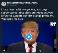 Gif, Black, and Good: PURE UNADULTERATED WILLPOWE...  @realsavagesam  I hate how racist everyone is, you quys  supported our first black president but you  refuse to support our first orange president.  You make me Sick.  NOWTHIS  NT  GIF