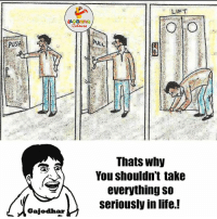 Why So Serious..?? :P ;): PUSH  Gajodhar  LIFT  Thats Why  You shouldn't take  everything so  seriously in life.! Why So Serious..?? :P ;)