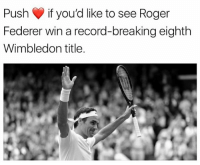 ❤️: Push if you'd like to see Roger  Federer win a record-breaking eighth  Wimbledon title ❤️