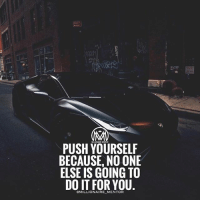 Memes, Change, and 🤖: PUSH YOURSELF  BECAUSE, NO ONE  ELSE IS GOING TO  DO IT FOR YOU  MILLIONAIRE-MENTOR Only you can motivate your self to change..... millionairementor