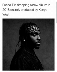 Kanye, Memes, and Pusha T.: Pusha T is dropping a new album in  2018 entirely produced by Kanye  West pushat is releasing an album fully produced by kanyewest !!! 👀