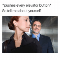 "Memes, Shit, and 🤖: *pushes every elevator button*  So tell me about yourself This is some next level shit. ""Aye little mama lemme whisper in ya ear... with consent, of course."""