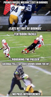 "NFL officiating be like...: PUSHES RUSSEL WILSON 2FEETIN BOUNDs  @NFL MEMES  ALATE HITOUTOFBOUNDS""  FINAL  TEXTBOOK TACKLE  ROUGHINGTHEPASSER""  SHERMAN PULLSANTONIO BROWN DOWN FOR INT  ""NO PASS INTERFERENCE"" NFL officiating be like..."