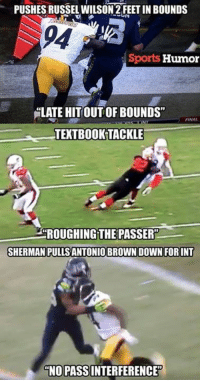 """The NFL officiating has been an absolute joke: PUSHES RUSSEL WILSON 2FEETIN BOUNDS  Sports  Humor  ELATE HITOUTOFBOUNDS""""  TEXTBOOK TACKLE  20ROUGHINGTHE PASSER""""  SHERMAN PULLSANTONIO BROWN DOWN FORINT  NO PASSINTERFERENCE The NFL officiating has been an absolute joke"""