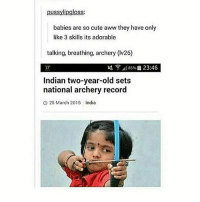 Aww, Cute, and India: pussylipgloss:  babies are so cute aww they have only  like 3 skills its adorable  talking, breathing, archery (lv26)  7 85% 23:46  I Indian two-year-old sets  national archery record  O 25 March 2015 India She Katniss