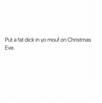 Fat Dicks Need Love Too. 😊😊😊😊: Put a fat dick in yo mouf on Christmas  Eve. Fat Dicks Need Love Too. 😊😊😊😊