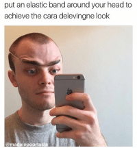 @madeinpoortaste just got voted best memes on Insta 👏🏼😂: put an elastic band around your head to  achieve the cara delevingne look  @madeinpoortaste @madeinpoortaste just got voted best memes on Insta 👏🏼😂