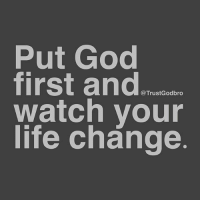 Life Change: Put God  first and  watch your  life change  @TrustGodbro