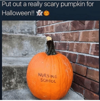 Halloween: Put out a really scary pumpkin for  Halloween! (D  NURSING  SCHOOL