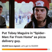 "Memes, Pizza, and Spider: Put Tobey Maguire in ""Spider-  Man: Far From Home"" as pizza  delivery guy.  46,625 have signed. Let's get to 50,000! This is legendary 😂. Ima sign this supes quick. Would you sign? MarvelousJokes"