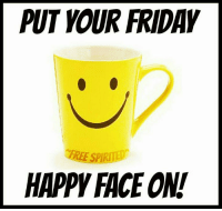 happy face: PUT YOUR FRIDAY  BREE SPIRITED  HAPPY FACE ON