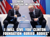 """Bodies , Putin, and Today: PUTIN  """"IF YOU GIVE ME OVECHKIN.  I WILL GIVE YOU CLINTON  FOUNDATION BURIED BODIES"""