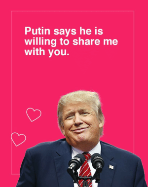 Valentines Day Card Meme Maker - Beeaweso.me: Putin says he is  willing to share me  with you. Valentines Day Card Meme Maker - Beeaweso.me