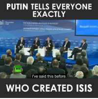 """Club, Isis, and Memes: PUTIN TELLS EVERYONE  EXACTLY  Discussion  THE WORLDORDER: NEW RULES ORNORULES?  Club  Vald  aw  I've said this before  WHO CREATED ISIS """"Obama created ISIS""""! Funny how we have to hear that from Putin and not our own government! $RJ$"""