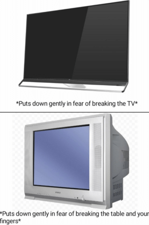 fingers: *Puts down gently in fear of breaking the TV  VIVAX  *Puts down gently in fear of breaking the table and your  fingers*