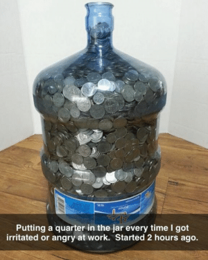 Happy Monday chingons! Now put a quarter in the jar.: Putting a quarter in the jar every time I got  irritated or angry at work. Started 2 hours ago. Happy Monday chingons! Now put a quarter in the jar.