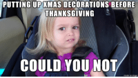 Advice, Thanksgiving, and Tumblr: PUTTING UPKMAS DECORATIONS BEFORE  THANKSGIVING  COULD YOU NOT  made on imgur advice-animal:  It's everywhere… I implore you