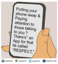 """Be Like, Memes, and Sarcasm: Putting your  phone away &  Paying  attention to  those talking  to you?  There's"""" an  App for that  its called  RESPECT  f @DESIFUN  @DESIFUN  @DESIFUNT  DESI FUN COM Twitter: BLB247 Snapchat : BELIKEBRO.COM belikebro sarcasm Follow @be.like.bro"""