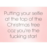Christmas, Fucking, and Selfie: Putting your selfie  at the top of the  Christmas tree  Coz you're the  fucking star Shine bright my lovely's 🌟💫⭐️ 🎄