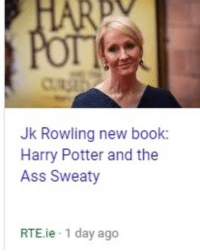 Ass, Harry Potter, and Book: pv  Jk Rowling new book:  Harry Potter and the  Ass Sweaty  RTE.ie 1 day ago yayy