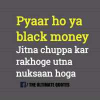 Memes, 🤖, and Black Money: Pyaar ho ya  black money  Jitna chuppa kar  rakhoge utna  nuksaan hoga  f/ THE ULTIMATE QUOTES
