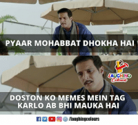 Memes, Indianpeoplefacebook, and Laughing: PYAAR MOHABBAT DHOKHA HAI  LAUGHING  Colours  DOSTON KO MEMES MEIN TAG  KARLO AB BHI MAUKA HA