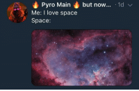 <p>SPAAACEE</p>: Pyro Main but now... 1d  Me: I love space  Space: <p>SPAAACEE</p>