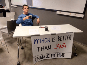 Java, Meetup, and Space: PYTHON IS BETTER  THAN JAVA  CHANGE MY IND Had a Python meetup next door to a Java one in local coworking space