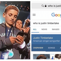 Confused, Funny, and Justin TImberlake: Q a who is justi  90  Goo  who is justin timberlake  ALL  NEWS  IMAGES  Justin Timberlake  American singer-songwriter  OVERVIEW SONGS Lmao kid looked mad confused