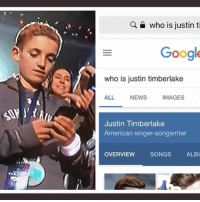 Fucking, Justin TImberlake, and Memes: Q a who is justin ti  Googl  who is justin timberlake  ALL NEWS  IMAGES  Justin Timberlake  American singer-songwriter  OVERVIEW  SONGS  ALBU He knew none of the fucking words. None.