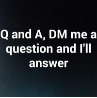 Dm Me A Question: Q and A, DM me a  question and I'll  answer