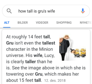 Gru is 14 feet and Lucy is 15 feet.: Q how tall is gru's wife  NYHETE  SHOPPING  ALT  BILDER  VIDEOER  At roughly 14 feet tall,  Gru isn't even the tallest  character in the Minion  universe. His wife, Lucy,  is clearly taller than he  is. See the image above in which she is  towering over Gru, which makes her  about 15 feet tall. 12. des. 2018 Gru is 14 feet and Lucy is 15 feet.