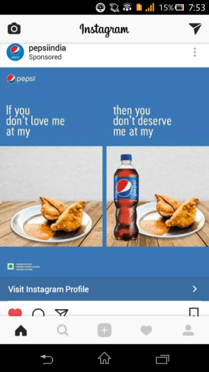 awesomesthesia:  Pepsi India made a pretty decent meme.: 'Q  ..il 15%O 7:53  Instagam  pepsiindia  Sponsored  papah  Opeps  dofnot love medesve  then you  don't deserve  me at my  you  at my  Visit Instagram Profile  0 awesomesthesia:  Pepsi India made a pretty decent meme.