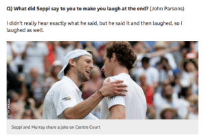 meirl by lntrinsic MORE MEMES: Q) What did Seppi say to you to make you laugh at the end? (John Parsons)  I didn't really hear exactly what he said, but he said it and then laughed, so l  laughed as wel  Seppi and Murray share a joke on Centre Court meirl by lntrinsic MORE MEMES