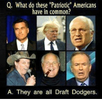 """Q. What do these """"Patriotic"""" Americans  have in common?  A. They are all Draft Dodgers. I can think of ten more things they have in common."""
