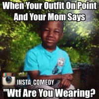 """Bish what??? 😂😂😂: When Your Outfit Point  And Your Mom Says  INSTA COMEDY  """"Wtf Are You WearingP Bish what??? 😂😂😂"""