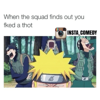 Funny, Memes, and Squad: When the squad finds out you  fked a thot  INSTA COMEDY Shiiiiiiiiiet 😪😪😭😭