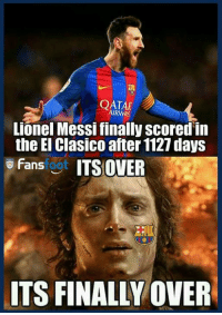 QATAR  AIRWAN  Lionel Messi finally scored in  the El Clasico after 1127 days  Fans  t ITS OVER  ITS FINALLY OVER Via Fansfoot