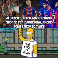 Barcelona, Memes, and Qatar: QATAR  ARDA  MASCHERANOTI  ALCACER SCORED, SCORED FOR BARCELONA, ANDRE  unicef  COMES SCORED TWICE  THE  END  IS  NEAR The End Is Near 😂