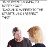 """At least she knows the deal 😁😁 ratchet meme memes ratchetmemes: """"IS HE EVEN PLANNING TO  MARRY YOU?""""  """"DAQUAN'S MARRIED TO THE  STREETS, AND I RESPECT  THAT"""" At least she knows the deal 😁😁 ratchet meme memes ratchetmemes"""