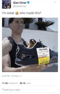<p>Too real (via /r/BlackPeopleTwitter)</p>: Qias Omar  @QiasOmar  24  I'm weak  who made this?  Marshalls  COMPARE AT ,112  $22.00  9:28 PM 05 May 17  17.3K RETWEETS 28.1K LIKES  Tweet your reply <p>Too real (via /r/BlackPeopleTwitter)</p>
